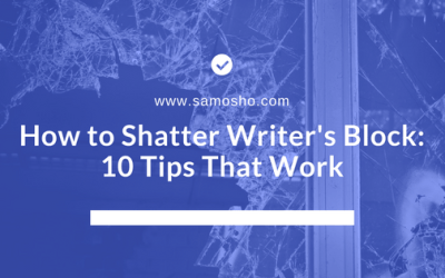 How to Shatter Writer's Block: 10 Tips That Work