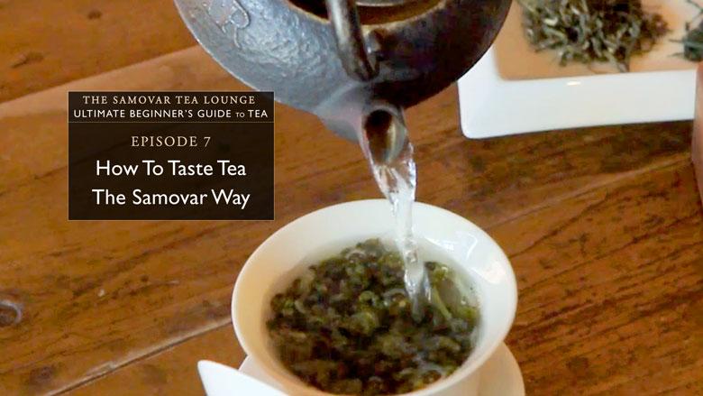 7. How To Taste Tea The Samovar Way