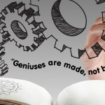 Geniuses Aren't Born — They're Made!