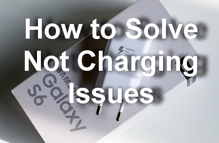 How to Solve Not Charging Issues in Samsung Galaxy S6