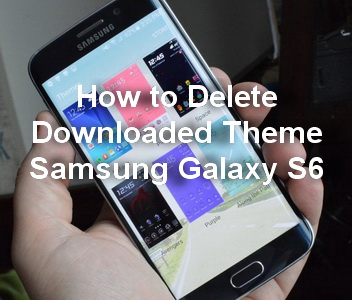How to delete downloaded theme on Samsung Galaxy S6