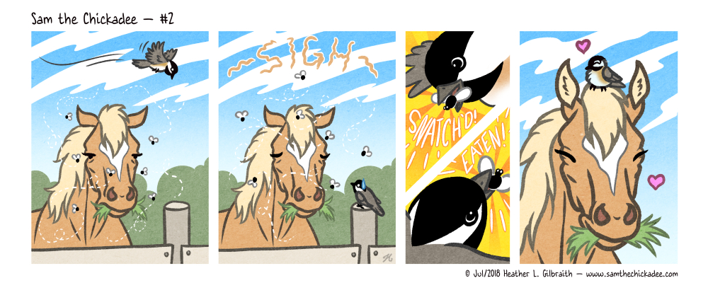 Sam the chickadee flies by, seeing a palomino horse being plagued by a swarm of flies. It looks frustrated. Sam flies around, catching all the flies, then perches on the horse's head. The horse is happy the flies are now gone and Sam is happy with a full stomach!
