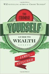 The Choose Yourself Guide to Wealth Summary