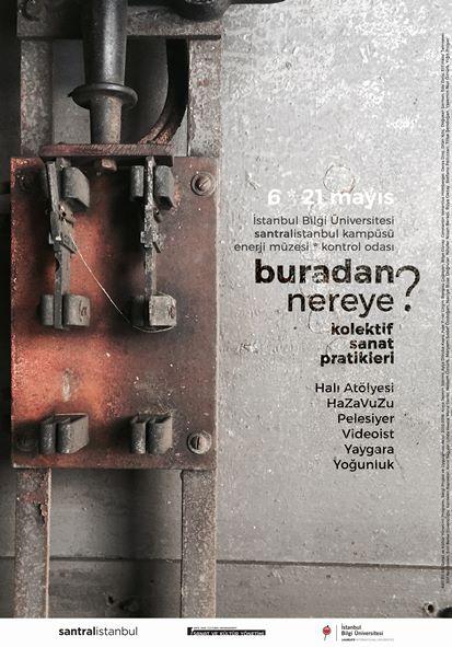 """İstanbul Bilgi Üniversitesi, santralistanbul Enerji Müzesi 6-21 Mayıs tarihleri arasında altı sanatçı kolektifinin katıldığı """"Buradan Nereye?"""" başlıklı etkinliğe ev sahipliği yapıyor."""