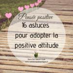 Pensée positive: 16 astuces pour avoir la Positive Attitude