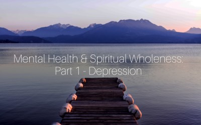 Mental Health & Spiritual Wholeness: Part 1- Depression
