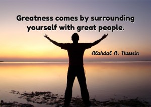 Greatness is surrounding yourself with great people