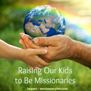 raising our kids to be missionaries from Impact - sandrapeoples.com