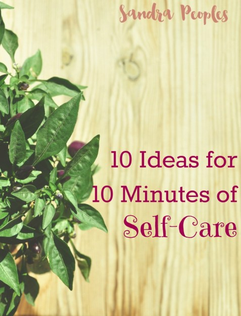 10 Ideas for 10 Minutes of Self-Care - sandrapeoples.com