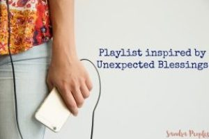 unexpected blessings playlist