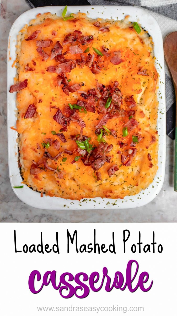 Loaded Mashed Potato Casserole - Easy, tasty and a perfect side dish for your weeknight meals or holiday gatherings.