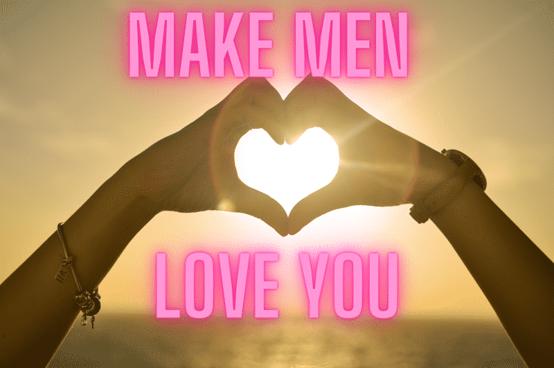make men love you