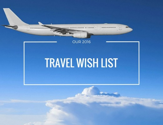 Our 2016 Travel Wish List
