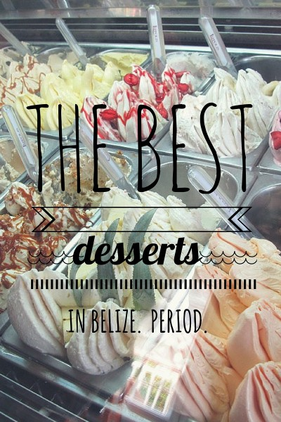 The Best Desserts on Ambergris Caye and in Belize.  Period.