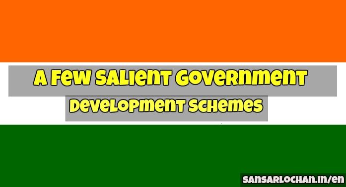 A Few Salient Government Development Schemes