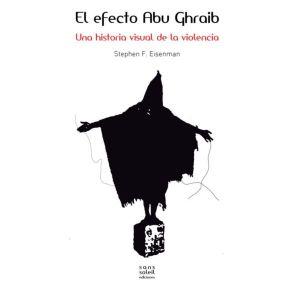 Stephen F Eisenman_El efecto Abu Ghraib