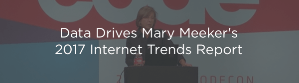 Driving Growth with Data: Mary Meeker's 2017 Internet Trends Report