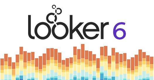 Looker Unveils Looker 6: The Modern Platform for Data