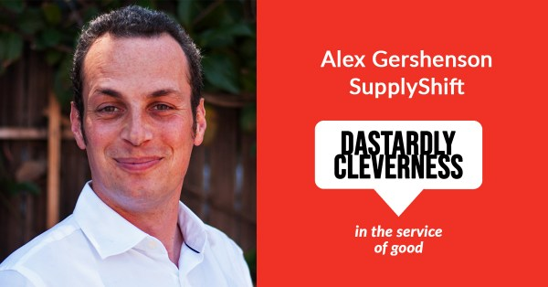 Dastardly Cleverness in the Service of Good: Alex Gershenson, SupplyShift