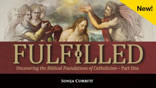 Bible Study - Fulfilled: Uncovering the Biblical Foundations of Catholicism