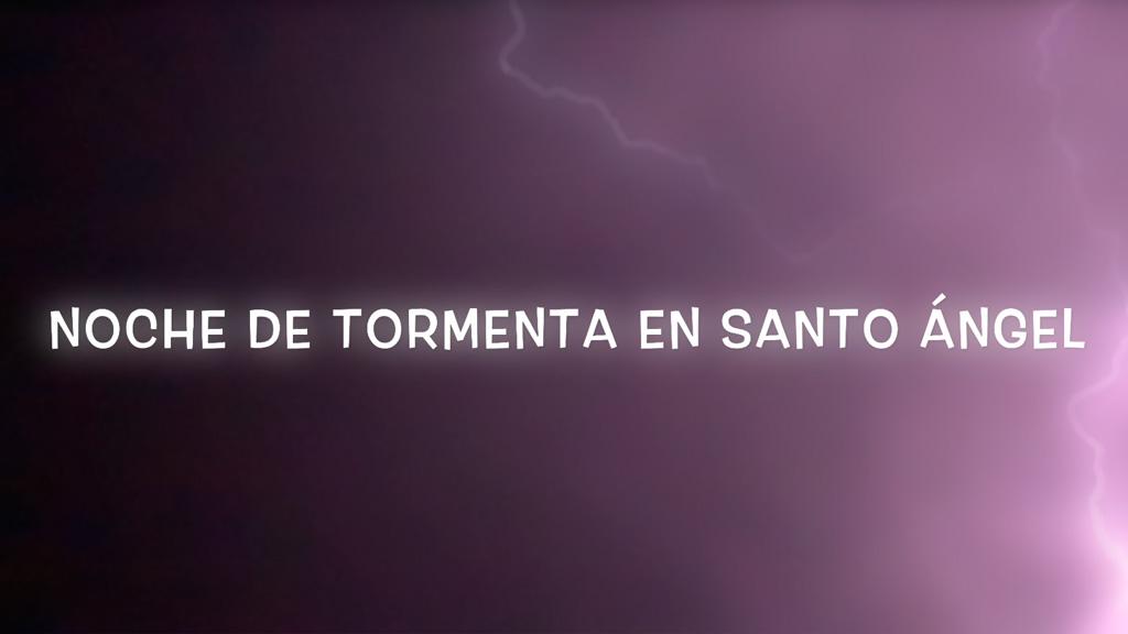 Noche de tormenta en Santo Ángel