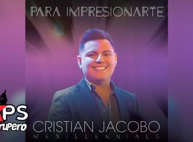 PARA IMPRESIONARTE, CRISTIAN JACOBO
