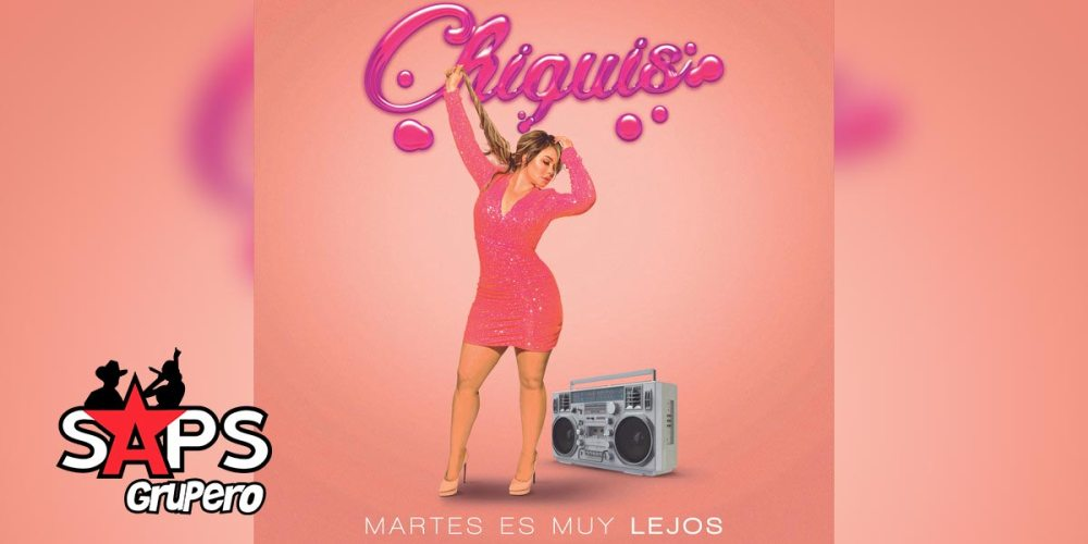 MARTES ES MUY LEJOS, CHIQUIS RIVERA