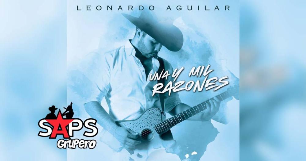 Letra Una y Mil Razones – Leonardo Aguilar
