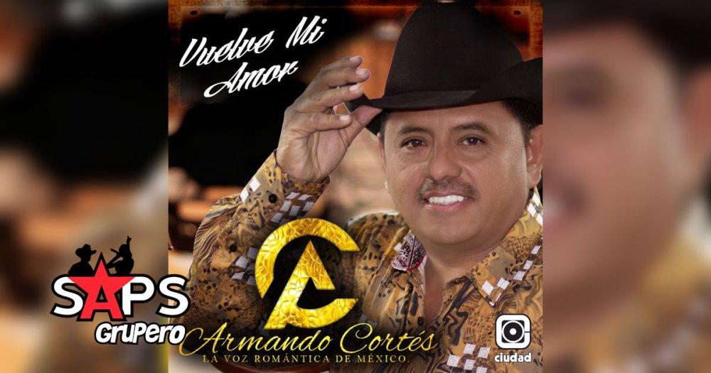 Letra Vuelve Mi Amor - Armando Cortés