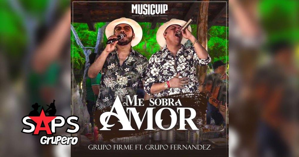 Letra Me Sobra Amor - Grupo Firme feat. AB Luna & Grupo Fernández