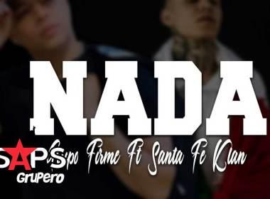 Letra Nada – Grupo Firme ft Santa Fe Klan