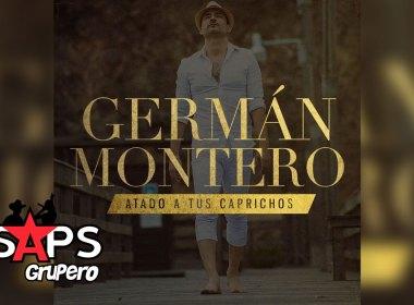 Letra Atado A Tus Caprichos, Germán Montero