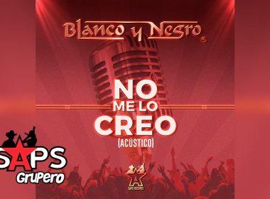 Letra No Me Lo Creo, Grupo Blanco y Negro