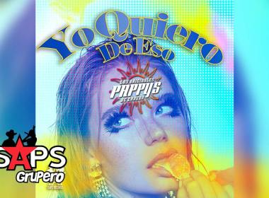 Letra Yo Quiero De Eso, Los Originales Pappy's de Cancún