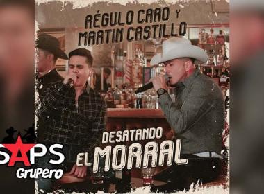 Letra Desatando El Morral – Regulo Caro ft Martín Castillo