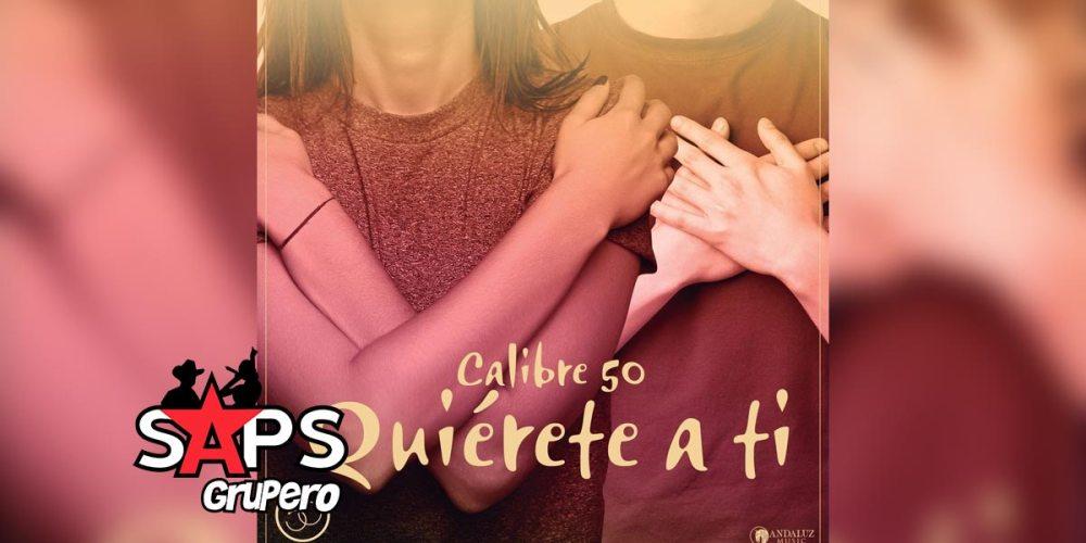 Letra Quiérete A Ti – Calibre 50