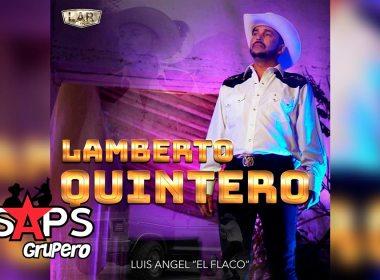 """Letra Lamberto Quintero – Luis Ángel """"El Flaco"""""""