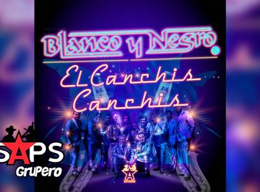 Letra Canchis, Canchis – Blanco Y Negro