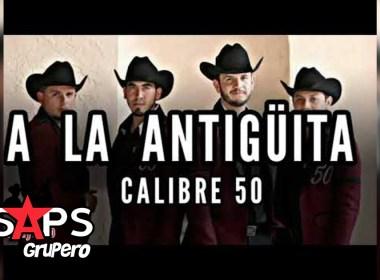 Letra A La Antigüita – Calibre 50