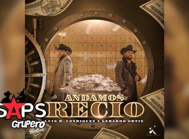 Letra Andamos Recio – Gerardo Ortiz & Luis R Conriquez