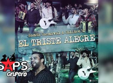 Letra El Triste Alegre – Banda Carnaval & Calibre 50
