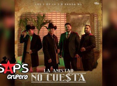 Letra La Amistad No Cuesta – Los 2 De La S & Banda Ms