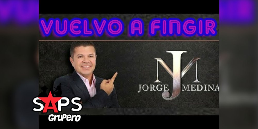Letra Vuelvo A Fingir – Jorge Medina