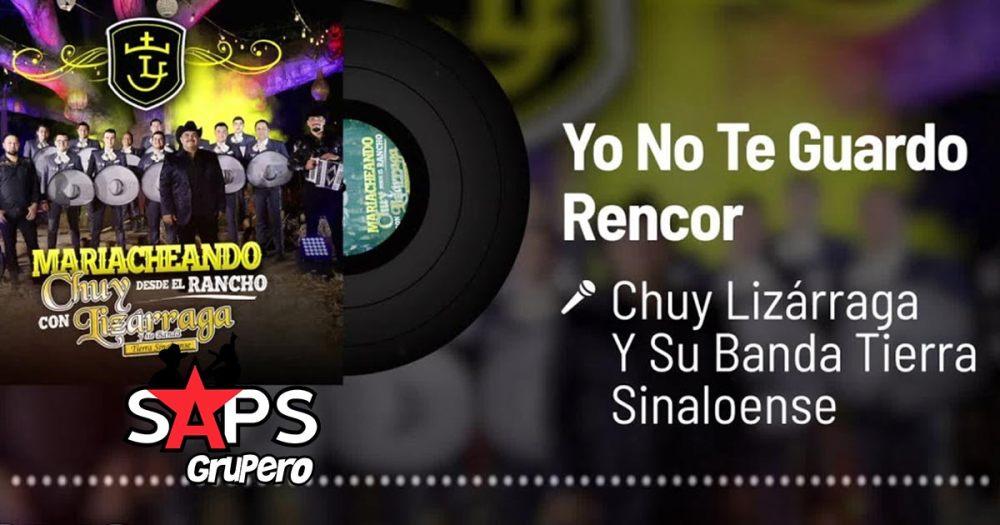 Letra Yo No Te Guardo Rencor – Chuy Lizárraga Y Su Banda Tierra Sinaloense