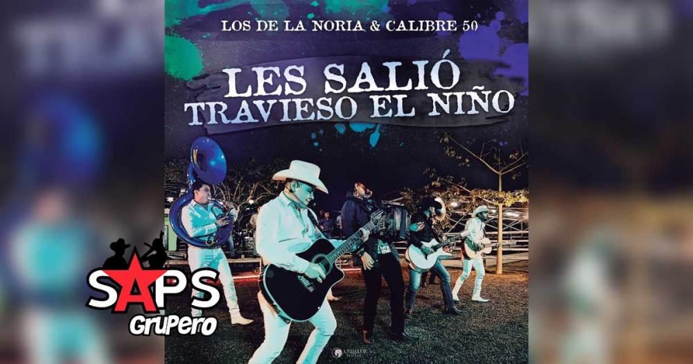 Letra Les Salió Travieso El Niño – Los De La Noria & Calibre 50