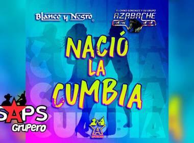 Letra Nació La Cumbia – Blanco Y Negro ft El Chino González Y Su Azabache