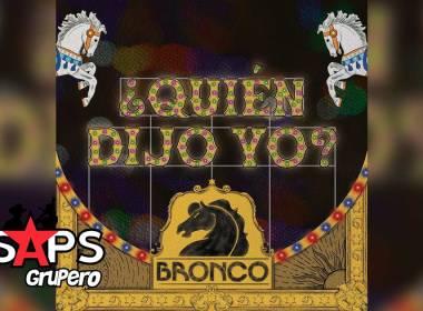 Letra ¿Quién Dijo Yo? – Bronco