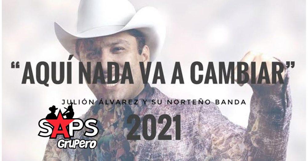 Letra Aquí Nada Va A Cambiar - Julión Álvarez Y Su Norteño Banda