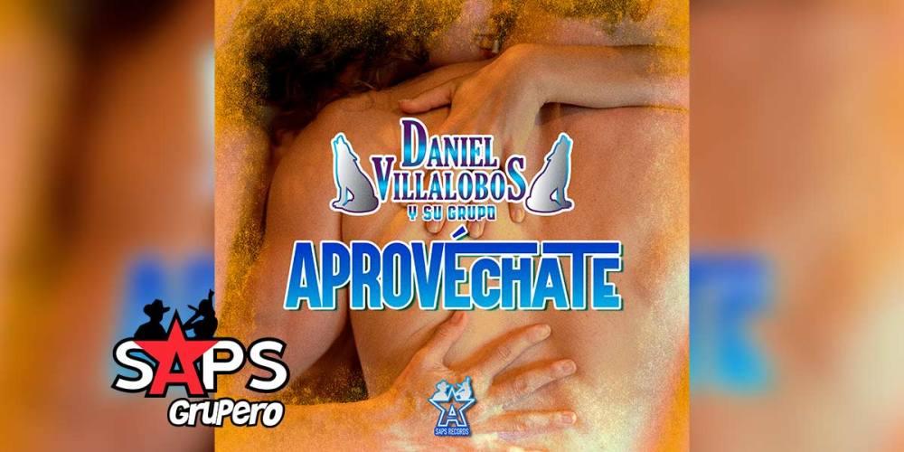 Letra Aprovéchate – Daniel Villalobos Y Su Grupo