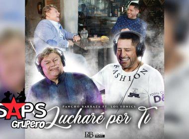 Letra Luchare Por Ti – Pancho Barraza Ft Los Yonics